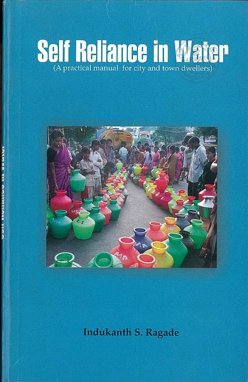 Self reliance in water: A practical manual for city and town dwellers by Indukanth S. Ragade (The full book is available for download on the India Water Portal. Please right-click on the image, and select 'Save link as', to download the full book. The total size of the book is 244 MB. Individual chapters are also available for download at the bottom of this page.)